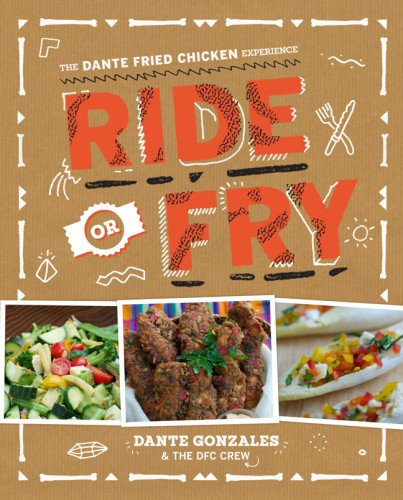 Ride or Fry: The Dante Fried Chicken Experience by Dante Gonzales