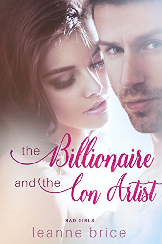 The Billionaire and the Con Artist: A Bad Boy Romance (Bad Girls Series Book 1) by [Brice, Leanne]