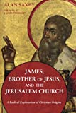James, Brother of Jesus, and the Jerusalem Church: A Radical Exploration of Christian Origins