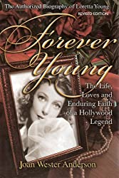 FOREVER YOUNG: The Life, Loves and Enduring Faith of a Hollywood Legend-The Authorized Biography of Loretta Young. REVISED EDITION.