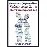 Relationship: Divorce Separation Relationship Issues - Don't give up just yet: A Ten Step Guide to Rebuild Your Relationship (Relationship Problems Divorce ... Separation Advice Marital Problems Romance)