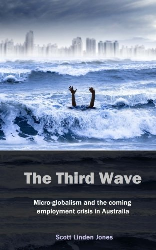 Download The Third Wave: Micro-globalism and the coming employment crisis in Australia PDF