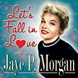 Let's Fall in Love With Jaye P. Morgan