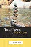 To the Praise of His Glory, Lynnda Ell, 1490814027