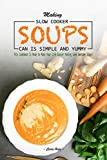crock pot oat - Making Slow Cooker Soups Can Is Simple and Yummy: This Cookbook Is Made to Make Your Life Easier Making Some Awesome Soups!