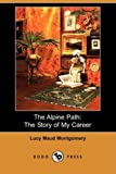 The Alpine Path, L. M. Montgomery, 1409959376