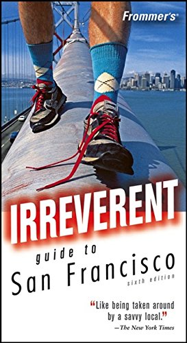 Frommer's Irreverent Guide to San Francisco (Irreverent Guides) (Best Places To Visit In San Francisco)