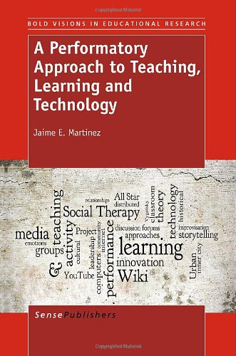 A Performatory Approach to Teaching, Learning and Technology (Bold Visions in Educational Research)