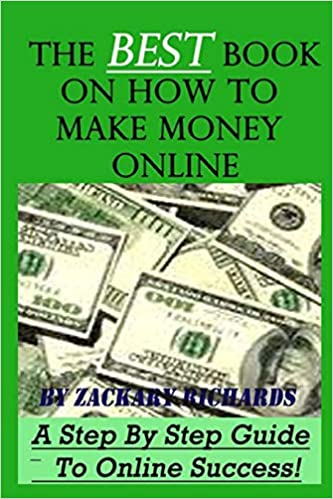 The Best Book on How to Make Money Online: A Step by Step Guide: Amazon.co.uk:  Richards, Mr Zackary: 9780692208625: Books
