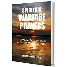 Spiritual Warfare Prayers: 230 Prayers for Success and Activating Miracles Of Prayer