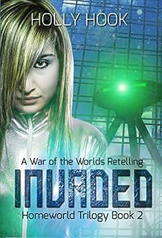 Invaded (Homeworld Trilogy #2) by [Hook, Holly]