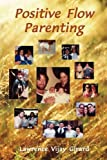 Positive Flow Parenting, Lawrence Vijay Girard, 0964645734