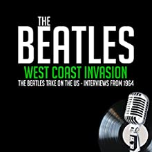 West Coast Invasion Speech by John Lennon, Paul McCartney, Ringo Starr, George Harrison, Edwin Timan, Larry Kane, Derek Taylor Narrated by John Lennon, Paul McCartney, Ringo Starr, George Harrison, Edwin Timan, Larry Kane, Derek Taylor