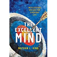 The Excellent Mind: Intellectual Virtues for Everyday Life