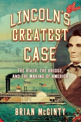 The River, the Bridge, and the Making of America Lincoln's Greatest Case (Hardback) - Common pdf