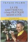 La vie quotidienne comme pratique méditative - 12 ans de retraite dans une grotte de l'Himalaya par Palmo