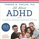 All About ADHD: A Family Resource for Helping Your Child Succeed with ADHD Audiobook by Thomas W. Phelan Narrated by Eric Michael Summerer
