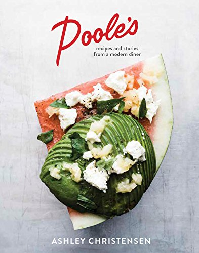 Poole's: Recipes and Stories from a Modern Diner by Ashley Christensen, Kaitlyn Goalen