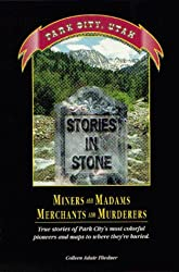 Stories In Stone : Park City, Utah ... Miners and Madams, Merchants and Murderers
