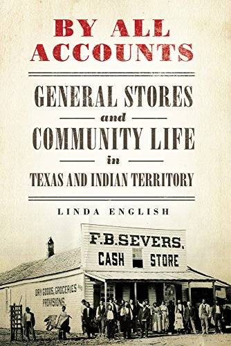 By All Accounts: General Stores and Community Life in Texas and Indian Territory (Race and Culture in the American West Series)