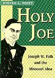 img - for Holy Joe: Joseph W. Folk and the Missouri Idea (MISSOURI BIOGRAPHY SERIES) book / textbook / text book