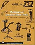Dictionary of American Hand Tools: A Pictorial Synopsis (Schiffer Book for Collectors)