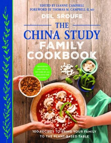 The China Study Family Cookbook: 100 Recipes to Bring Your Family to the Plant-Based Table by Del Sroufe