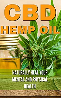CBD Hemp Oil: Naturally Heal Your Mental and Physical Health (Relief Without the High)