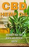 CBD Hemp Oil: Naturally Heal Your Mental and