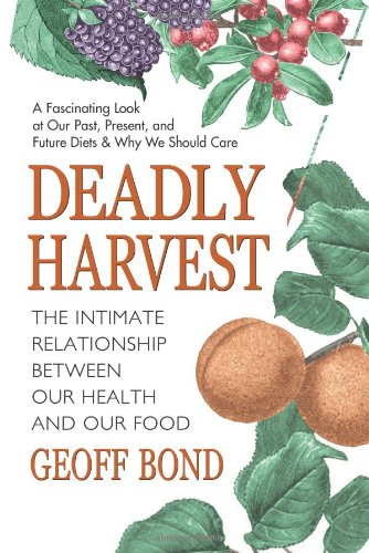 Deadly Harvest: The Intimate Relationship Between Our Health ...