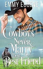 Cowboys Never Marry Their Best Friend: A Johnson Brothers Novel (Chestnut Ranch Cowboy Billionaire Romance Book 1)
