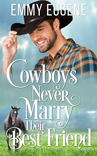 Cowboys Never Marry Their Best Friend by Emmy Eugene ebook deal