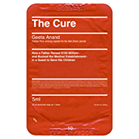 The Cure: How a Father Raised $100 Million-and Bucked the Medical Establishment-in a Quest to Save His Children: How a Father Raised $100 Million-and a Quest to Save His Children