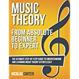 Music Theory: From Beginner To Expert - The Ultimate Step-By-Step Guide to Understanding and Learning Music Theory...