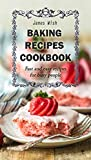 Baking Cookbook – Fast and Easy Recipes for Busy People Bakery Bread Cupcakes - Easy To Prepare - Quick Cook