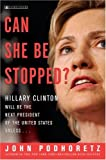 Can She Be Stopped?: Hillary Clinton Will Be the Next President of the United States Unless...