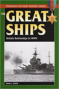 Great Ships: British Battleships in World War II (Stackpole Military History) (Stackpole Military History Series)