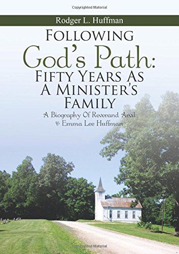 Following God's Path: Fifty Years As A Minister's Family: A Biography of Reverand Arvil & Emma Lee Huffman PDF