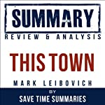 This Town: Two Parties and a Funeral by Mark Leibovich: Summary, Review & Analysis |  Save Time Summaries