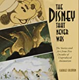 The Disney That Never Was: The Stories and Art of Five Decades of Unproduced Animation