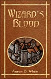 Wizard's Blood, Aaron White, 1413765092
