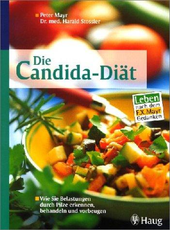 Die Candida Diät. Wie Sie Belastungen Durch Pilze Erkennen Behandeln Und Vorbeugen. Leben Nach Dem F.X.Mayr Gedanken