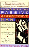 Living with the Passive-Aggressive Man: Coping with Personality Syndrome of Hidden Aggression: from the Bedroom to the Boardroom by Wetzler, Scott (2004) Paperback