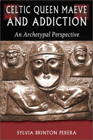 Celtic Queen Maeve and Addiction: An Archetypal Perspective (Jung on the Hudson Book Series)