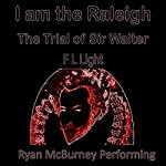 I Am the Raleigh: The Trial of Sir Walter | F. L. Light