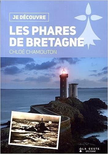 Amazon.fr - Je découvre les Phares de Bretagne - Chamouton Chloé - Livres 08402ebc39d