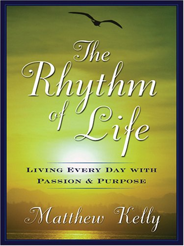 Download The Rhythm of Life: Living Every Day With Passion and Purpose pdf