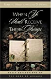 When Ye Shall Receive These Things: Daily Reflections on the Book of Mormon
