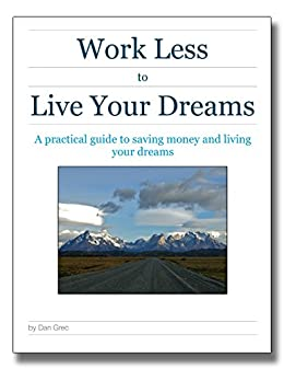 Amazon work less to live your dreams a practical guide to work less to live your dreams a practical guide to saving money and living your fandeluxe Image collections