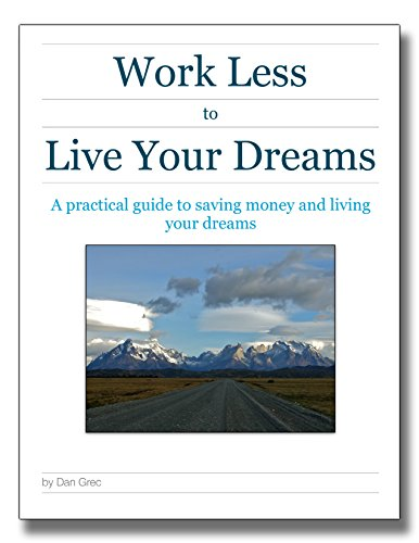 Work Less to Live Your Dreams: A practical guide to saving money and living your dreams